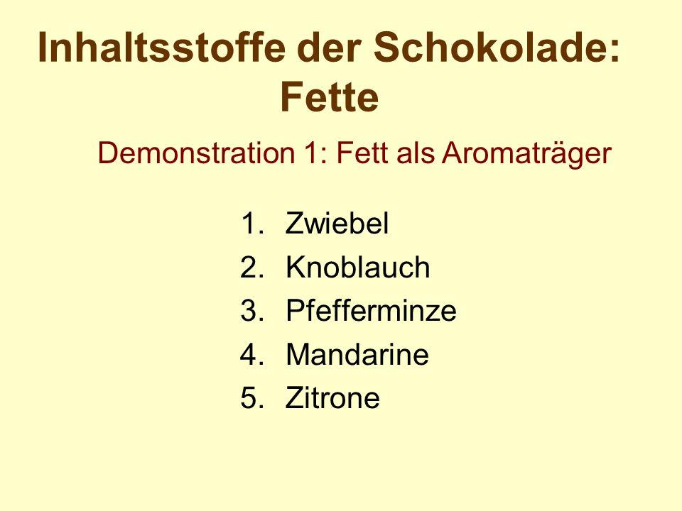 Inhaltsstoffe der Schokolade: Fette 1.Zwiebel 2.Knoblauch 3.Pfefferminze 4.Mandarine 5.Zitrone Demonstration 1: Fett als Aromaträger