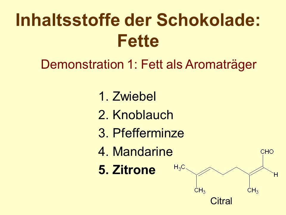 Inhaltsstoffe der Schokolade: Fette Demonstration 1: Fett als Aromaträger Citral 1.Zwiebel 2.Knoblauch 3.Pfefferminze 4.Mandarine 5.Zitrone