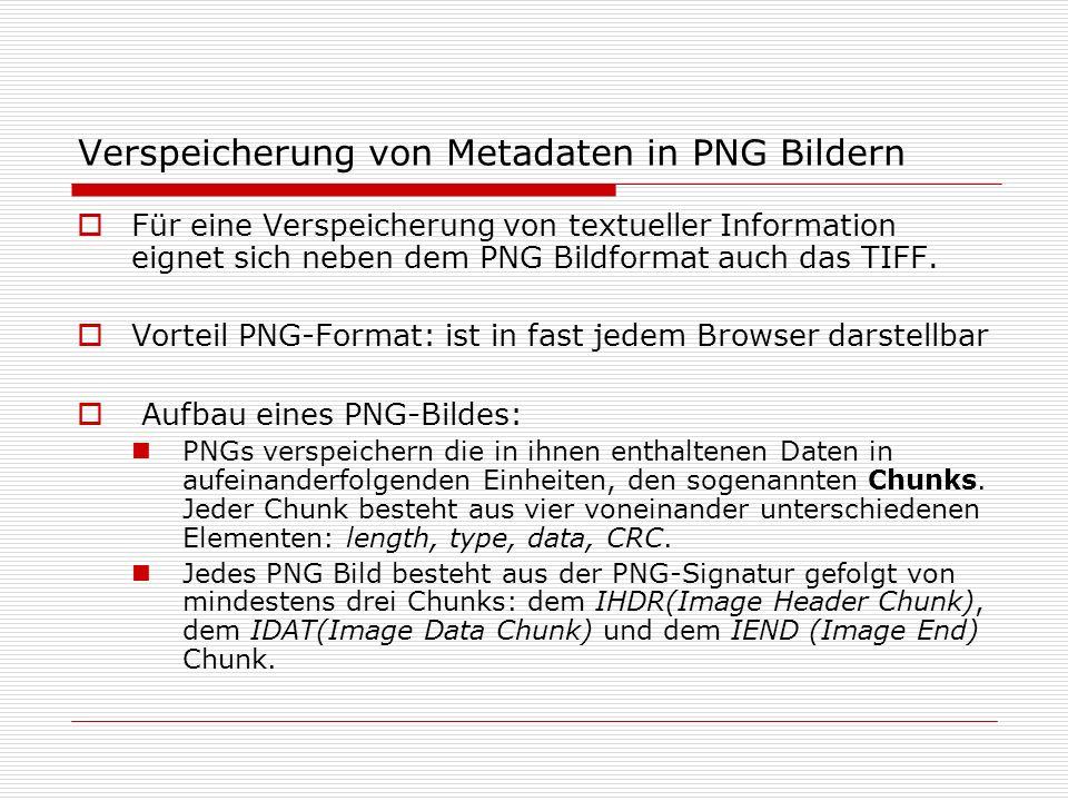 Verspeicherung von Metadaten in PNG Bildern Für eine Verspeicherung von textueller Information eignet sich neben dem PNG Bildformat auch das TIFF.