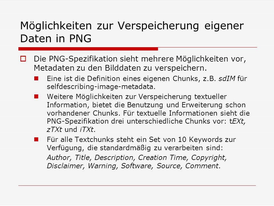 Möglichkeiten zur Verspeicherung eigener Daten in PNG Die PNG-Spezifikation sieht mehrere Möglichkeiten vor, Metadaten zu den Bilddaten zu verspeichern.