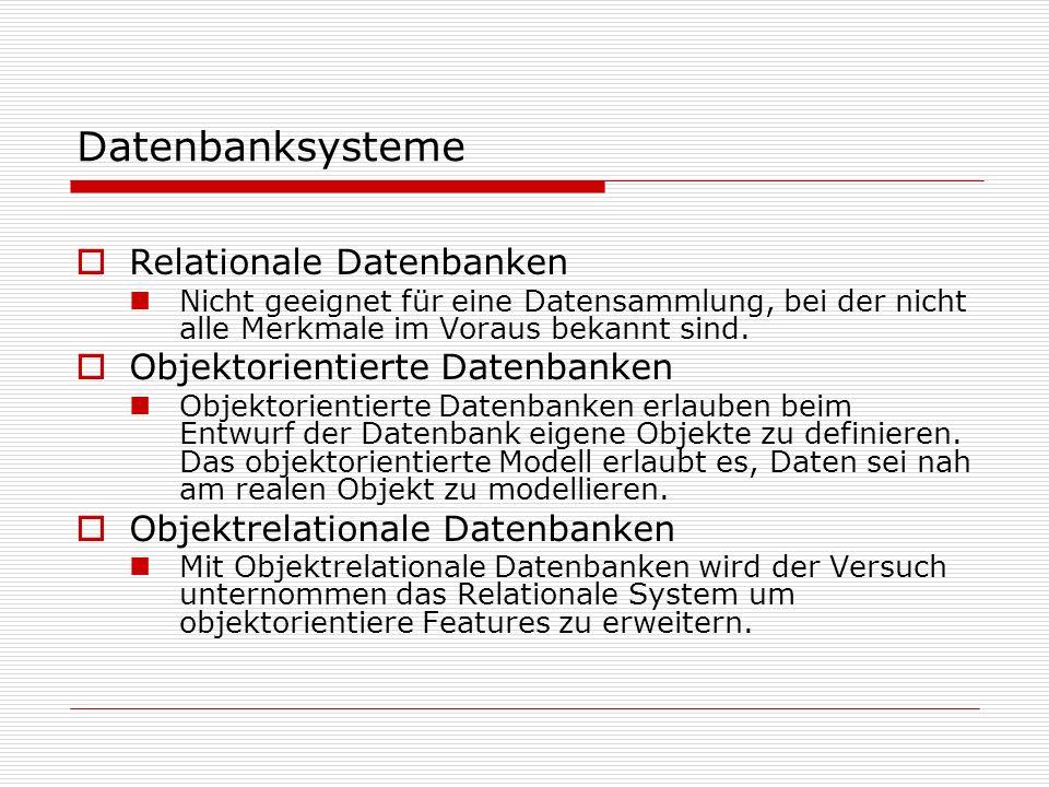 Datenbanksysteme Relationale Datenbanken Nicht geeignet für eine Datensammlung, bei der nicht alle Merkmale im Voraus bekannt sind.