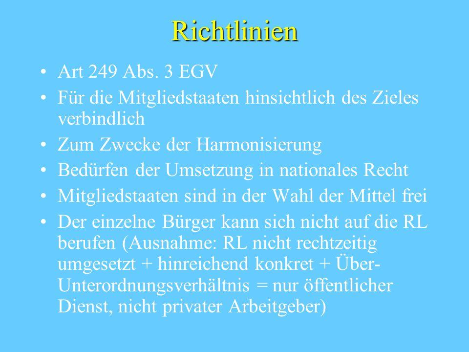 Richtlinien Art 249 Abs. 3 EGV Für die Mitgliedstaaten hinsichtlich des Zieles verbindlich Zum Zwecke der Harmonisierung Bedürfen der Umsetzung in nat
