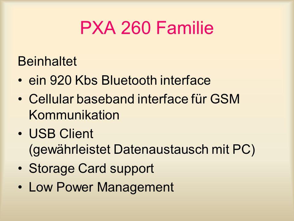 PXA 260 Familie Beinhaltet ein 920 Kbs Bluetooth interface Cellular baseband interface für GSM Kommunikation USB Client (gewährleistet Datenaustausch