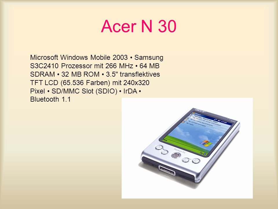 Acer N 30 Microsoft Windows Mobile 2003 Samsung S3C2410 Prozessor mit 266 MHz 64 MB SDRAM 32 MB ROM 3.5