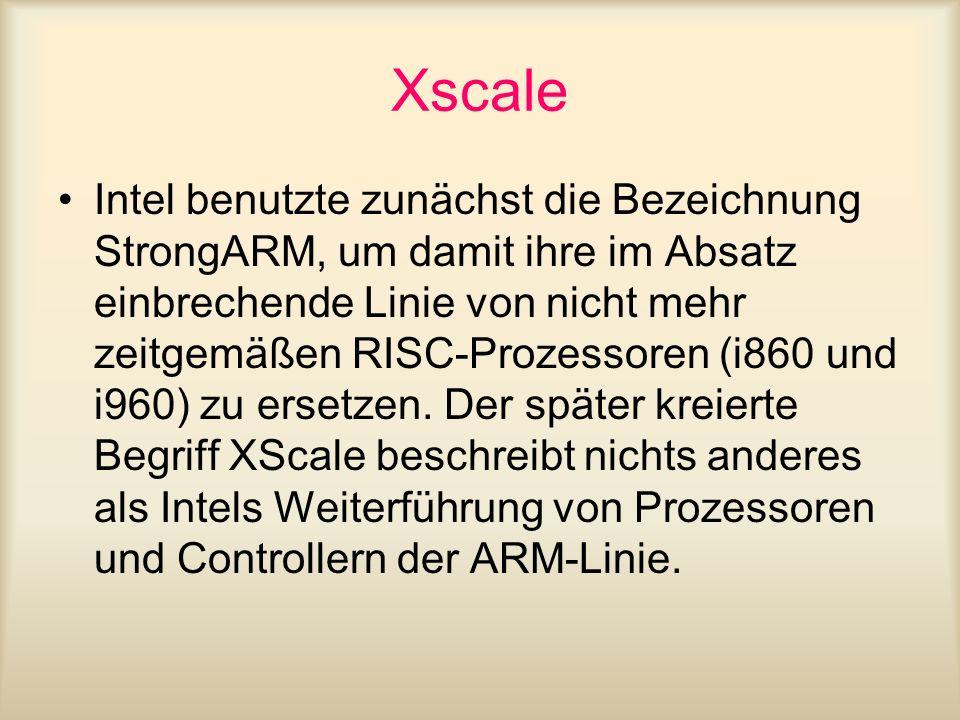 Xscale Intel benutzte zunächst die Bezeichnung StrongARM, um damit ihre im Absatz einbrechende Linie von nicht mehr zeitgemäßen RISC-Prozessoren (i860