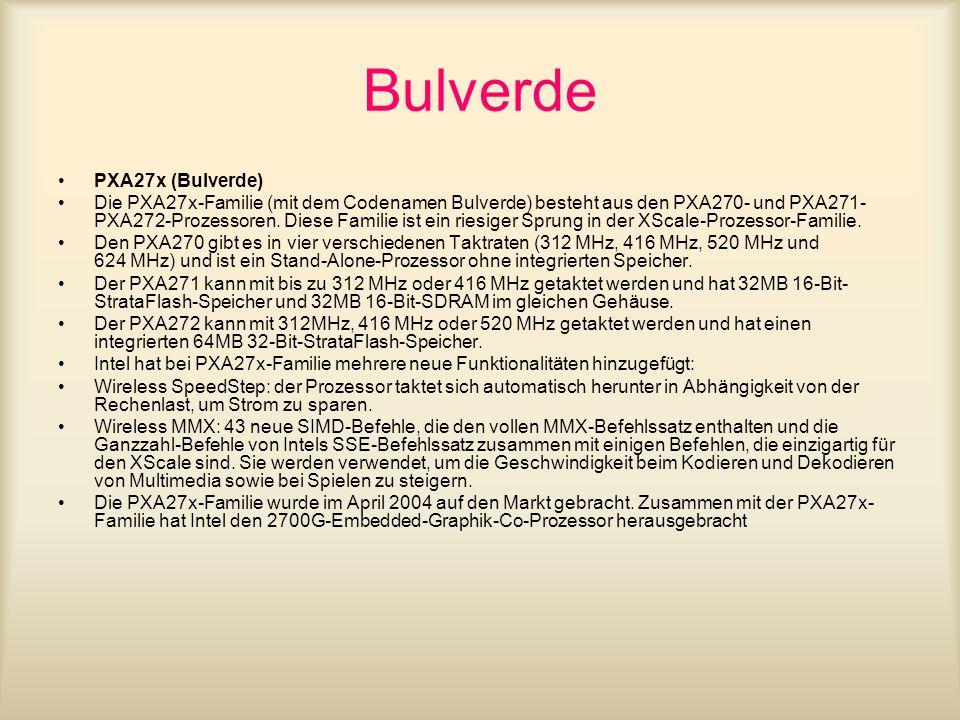 Bulverde PXA27x (Bulverde) Die PXA27x-Familie (mit dem Codenamen Bulverde) besteht aus den PXA270- und PXA271- PXA272-Prozessoren. Diese Familie ist e