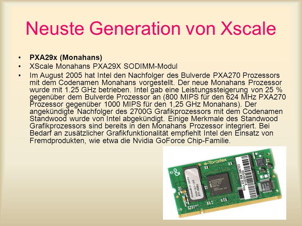 Neuste Generation von Xscale PXA29x (Monahans) XScale Monahans PXA29X SODIMM-Modul Im August 2005 hat Intel den Nachfolger des Bulverde PXA270 Prozess