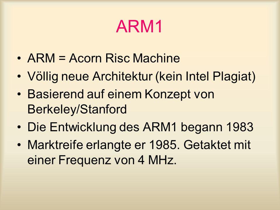 ARM1 ARM = Acorn Risc Machine Völlig neue Architektur (kein Intel Plagiat) Basierend auf einem Konzept von Berkeley/Stanford Die Entwicklung des ARM1