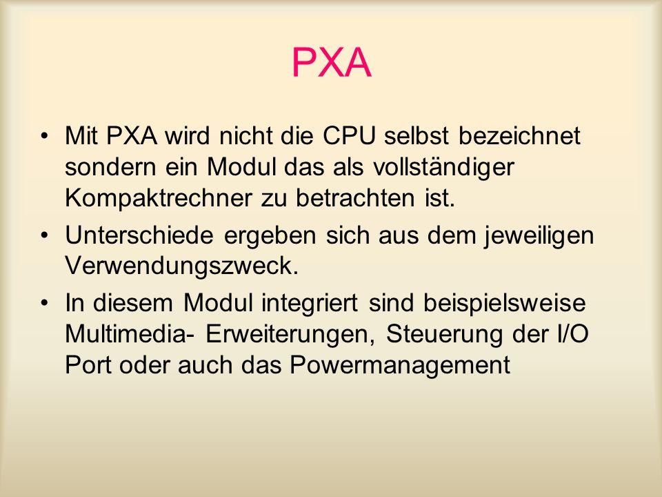 PXA Mit PXA wird nicht die CPU selbst bezeichnet sondern ein Modul das als vollständiger Kompaktrechner zu betrachten ist. Unterschiede ergeben sich a