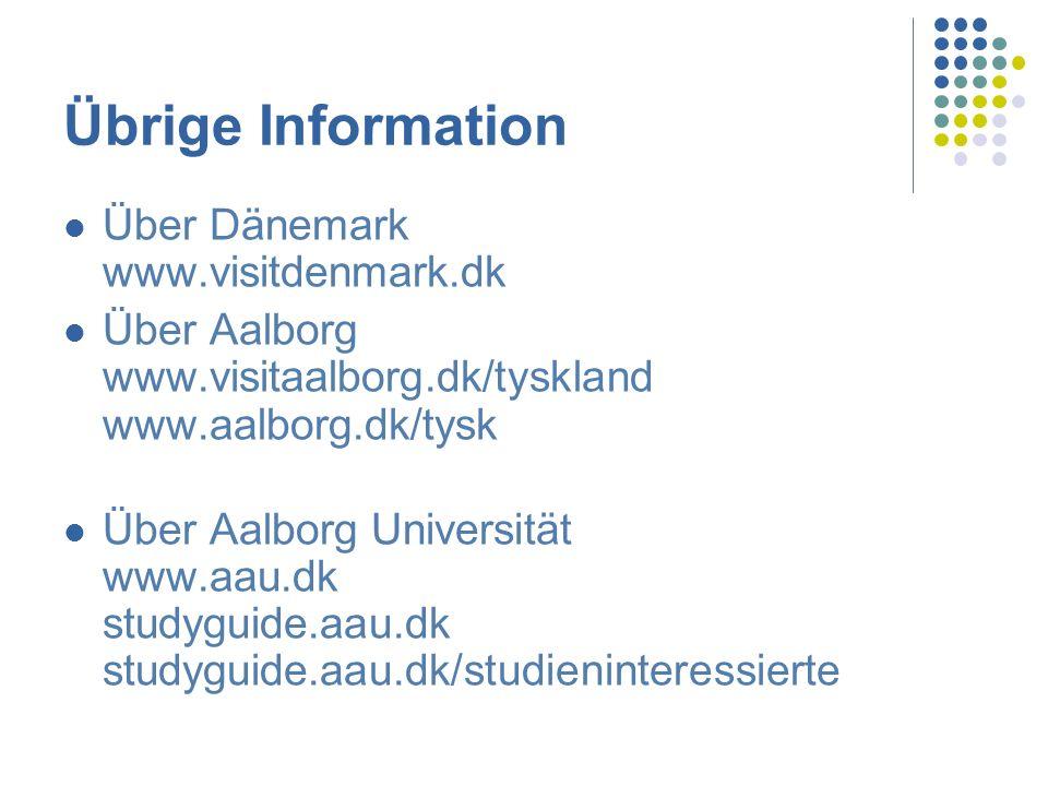 Übrige Information Über Dänemark www.visitdenmark.dk Über Aalborg www.visitaalborg.dk/tyskland www.aalborg.dk/tysk Über Aalborg Universität www.aau.dk studyguide.aau.dk studyguide.aau.dk/studieninteressierte