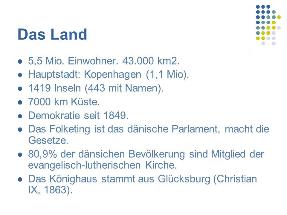 Das Land 5,5 Mio.Einwohner. 43.000 km2. Hauptstadt: Kopenhagen (1,1 Mio).