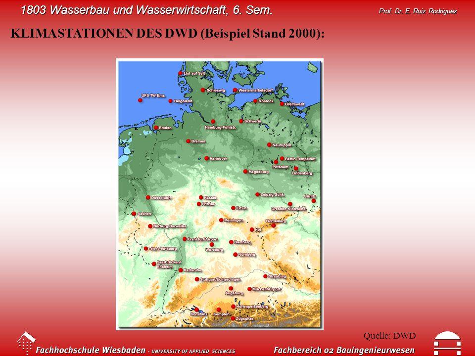 1803 Wasserbau und Wasserwirtschaft, 6. Sem. Prof. Dr. E. Ruiz Rodriguez KLIMASTATIONEN DES DWD (Beispiel Stand 2000): Quelle: DWD