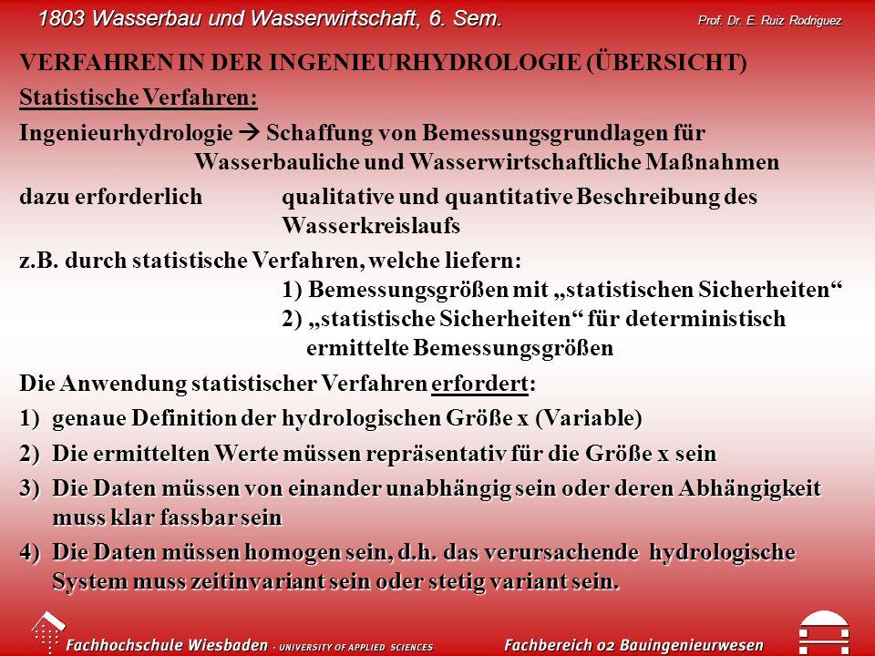 1803 Wasserbau und Wasserwirtschaft, 6. Sem. Prof. Dr. E. Ruiz Rodriguez VERFAHREN IN DER INGENIEURHYDROLOGIE (ÜBERSICHT) Statistische Verfahren: Inge