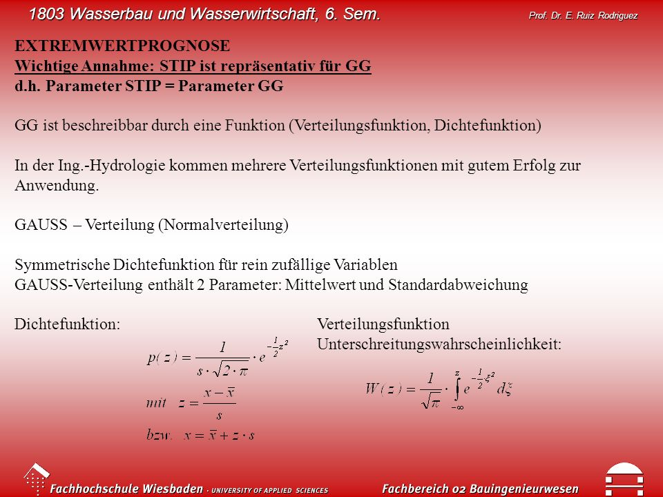 1803 Wasserbau und Wasserwirtschaft, 6. Sem. Prof. Dr. E. Ruiz Rodriguez EXTREMWERTPROGNOSE Wichtige Annahme: STIP ist repräsentativ für GG d.h. Param