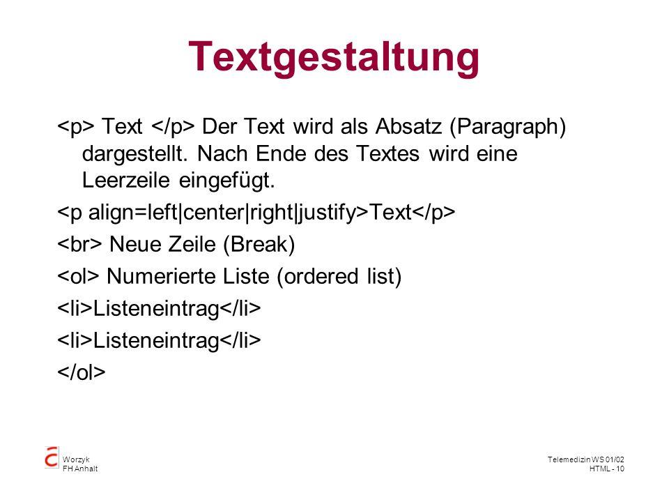 Worzyk FH Anhalt Telemedizin WS 01/02 HTML - 11 Einbinden einer Grafik img = image (Bild) src = source (Quelle) alt = alternativ (Alternative) Alternativ zur Grafik angezeigter Text (Wird auch angezeigt, wenn die Grafik nicht gefunden wird)
