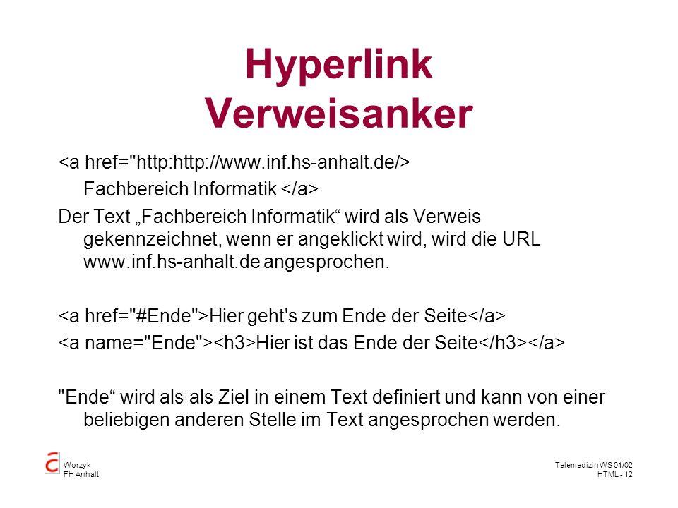 Worzyk FH Anhalt Telemedizin WS 01/02 HTML - 13 HTML-Aufgabe Erstellen Sie eine HTML-Seite mit: einem Titel einem Text einer Tabelle einem Bild in einer Tabellenzelle Text in einer anderen Tabellenzelle einem Verweisanker zu einer Textstelle einem Verweis zu einer anderen URL