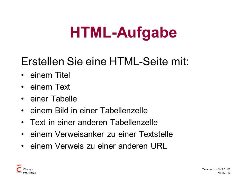 Worzyk FH Anhalt Telemedizin WS 01/02 HTML - 13 HTML-Aufgabe Erstellen Sie eine HTML-Seite mit: einem Titel einem Text einer Tabelle einem Bild in ein