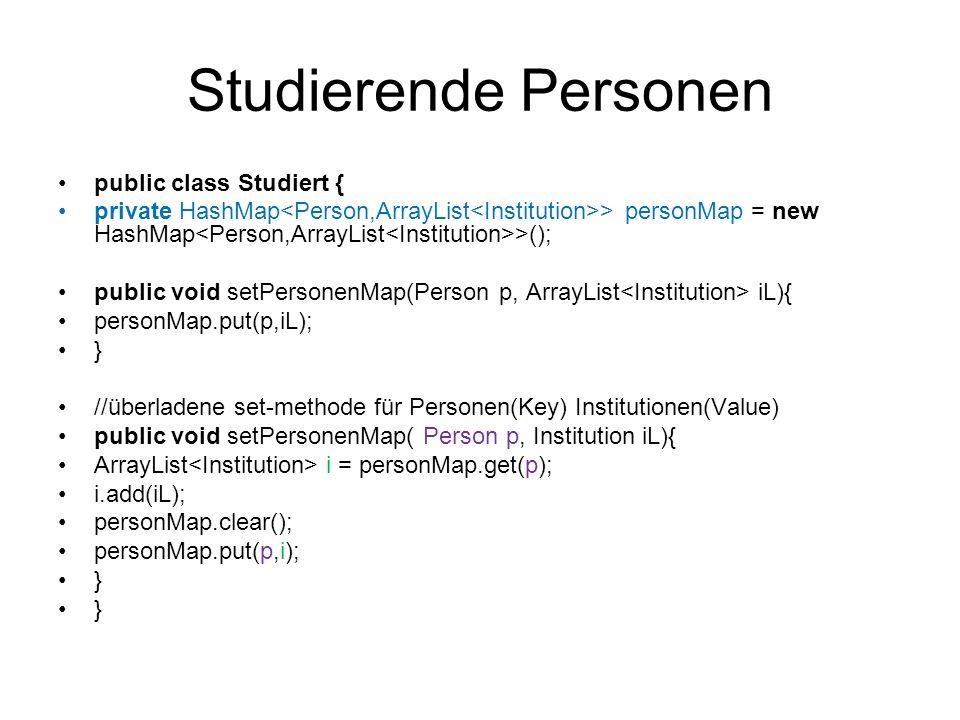Studierende Personen public class Studiert { private HashMap > personMap = new HashMap >(); public void setPersonenMap(Person p, ArrayList iL){ person