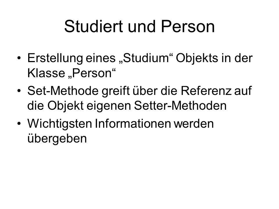 Studiert und Person Erstellung eines Studium Objekts in der Klasse Person Set-Methode greift über die Referenz auf die Objekt eigenen Setter-Methoden
