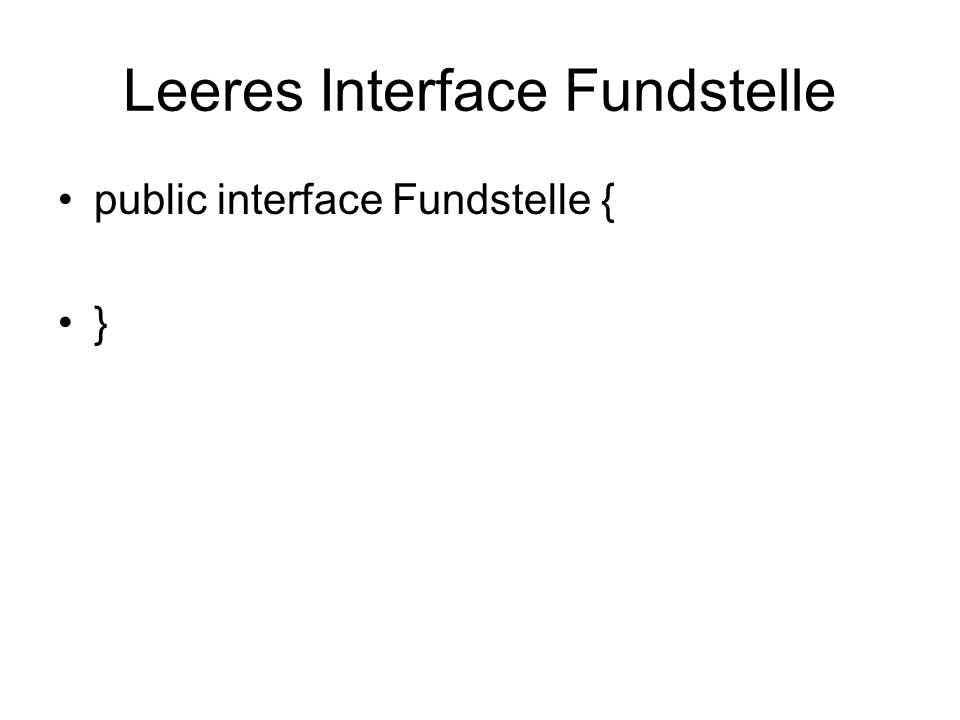 Leeres Interface Fundstelle public interface Fundstelle { }