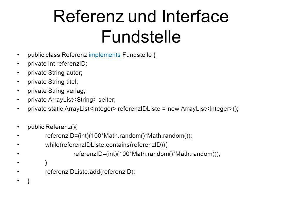 Referenz und Interface Fundstelle public class Referenz implements Fundstelle { private int referenzID; private String autor; private String titel; pr