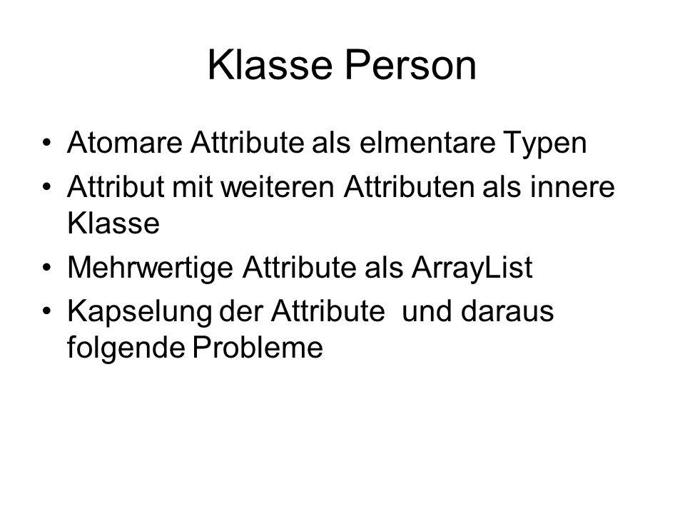 Atomare Attribute als elmentare Typen Attribut mit weiteren Attributen als innere Klasse Mehrwertige Attribute als ArrayList Kapselung der Attribute u