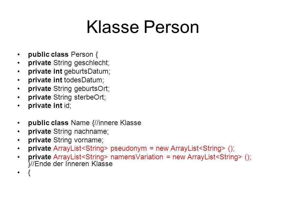Klasse Person public class Person { private String geschlecht; private int geburtsDatum; private int todesDatum; private String geburtsOrt; private St