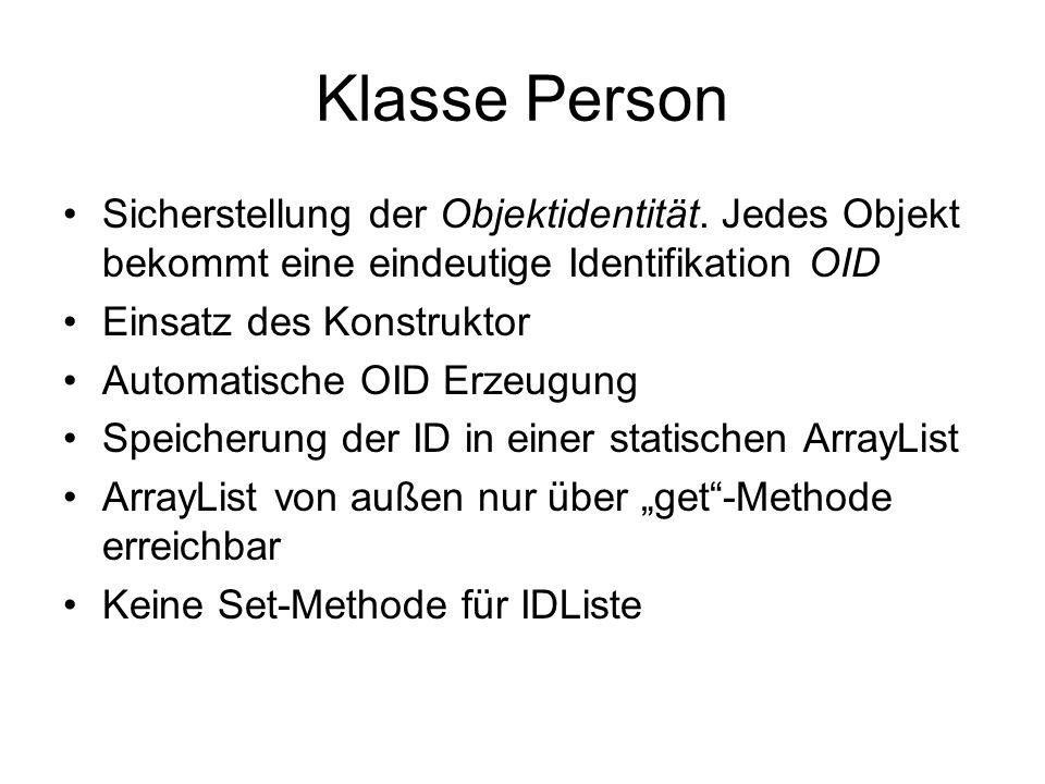 Konstruktor von Person public class Person { private int id; private static ArrayList personenIDListe = new ArrayList (); public Person(){ id=(int)(100*Math.random()*Math.random()*10); while(personenIDListe.contains(id)){ id=(int)(100*Math.random()*Math.random()*10); }personenIDListe.add(id); –} public int getId() { return id; } }