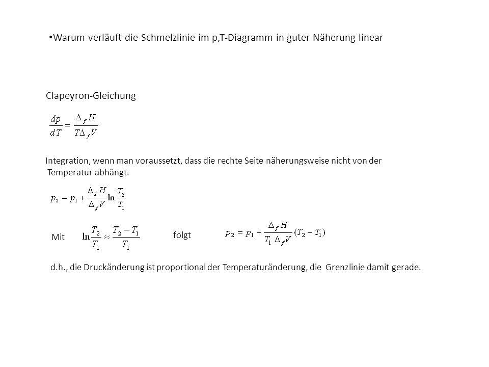 Die Abschätzung basiert auf der Anwendung der Clapeyronschen Gleichung unter Verwendung von Mittelwerten für und p,T-Phasendiagramm Schätzen Sie die Anstiege der Grenzlinien im p,T –Diagramm rechnerisch ab.