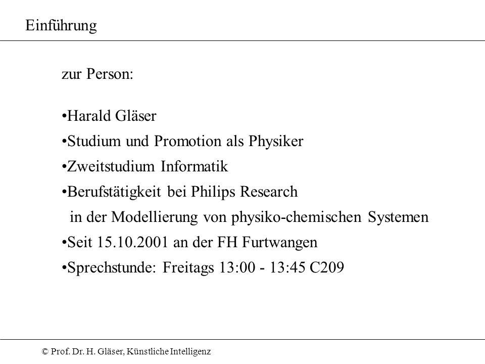 © Prof. Dr. H. Gläser, Künstliche Intelligenz zur Person: Harald Gläser Studium und Promotion als Physiker Zweitstudium Informatik Berufstätigkeit bei