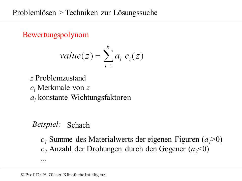 © Prof. Dr. H. Gläser, Künstliche Intelligenz Problemlösen > Techniken zur Lösungssuche Bewertungspolynom z Problemzustand c i Merkmale von z a i kons