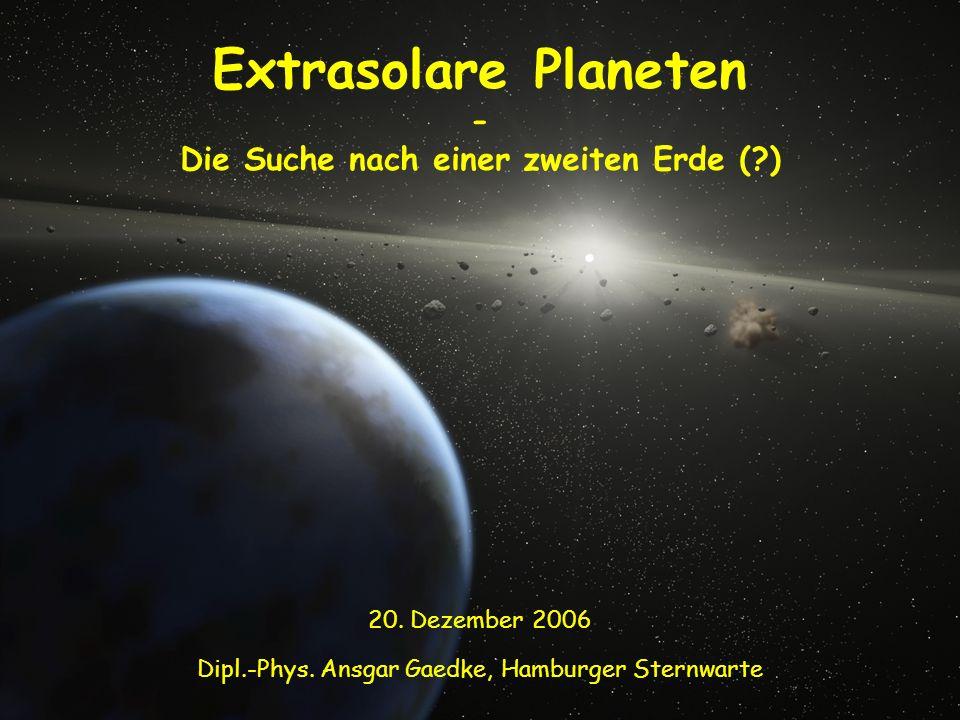 Dipl.-Phys. Ansgar Gaedke, Hamburger Sternwarte Extrasolare Planeten - Die Suche nach einer zweiten Erde (?) 20. Dezember 2006