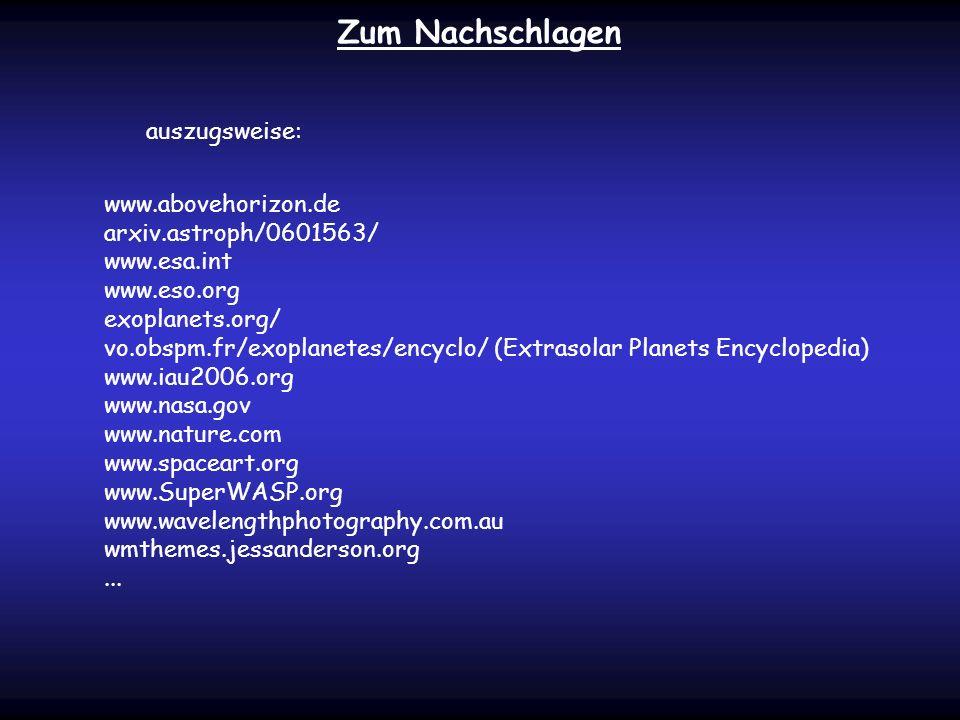 auszugsweise: Zum Nachschlagen www.abovehorizon.de arxiv.astroph/0601563/ www.esa.int www.eso.org exoplanets.org/ vo.obspm.fr/exoplanetes/encyclo/ (Ex