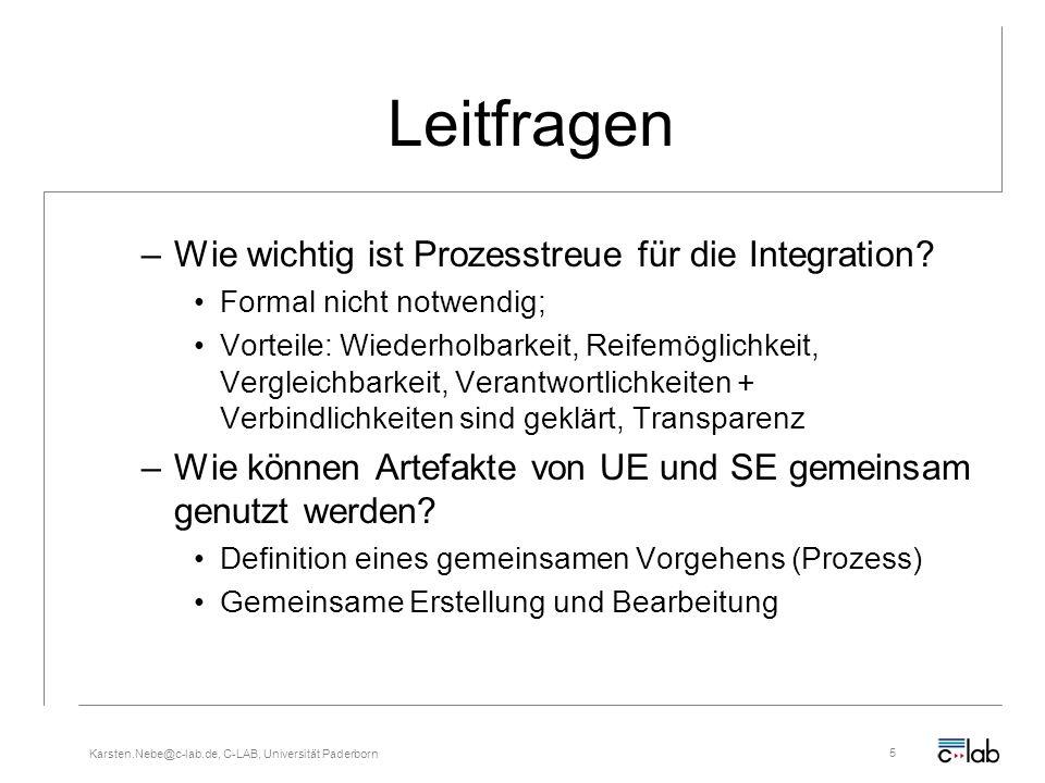 Karsten.Nebe@c-lab.de, C-LAB, Universität Paderborn5 Leitfragen –Wie wichtig ist Prozesstreue für die Integration? Formal nicht notwendig; Vorteile: W
