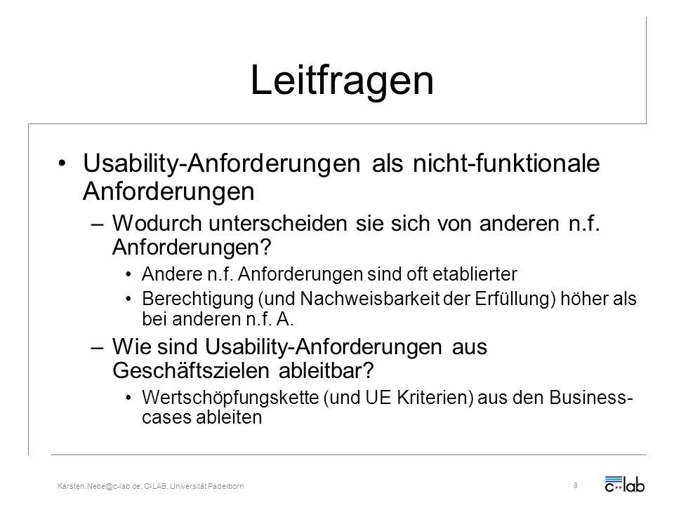 Karsten.Nebe@c-lab.de, C-LAB, Universität Paderborn8 Leitfragen Usability-Anforderungen als nicht-funktionale Anforderungen –Wodurch unterscheiden sie