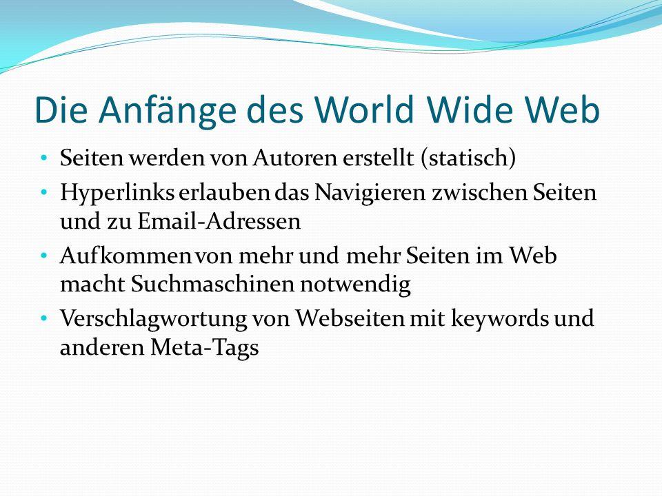 Seiten werden von Autoren erstellt (statisch) Hyperlinks erlauben das Navigieren zwischen Seiten und zu Email-Adressen Aufkommen von mehr und mehr Sei