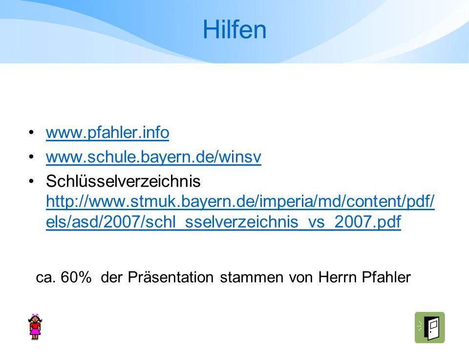 Hilfen www.pfahler.info www.schule.bayern.de/winsv Schlüsselverzeichnis http://www.stmuk.bayern.de/imperia/md/content/pdf/ els/asd/2007/schl_sselverze