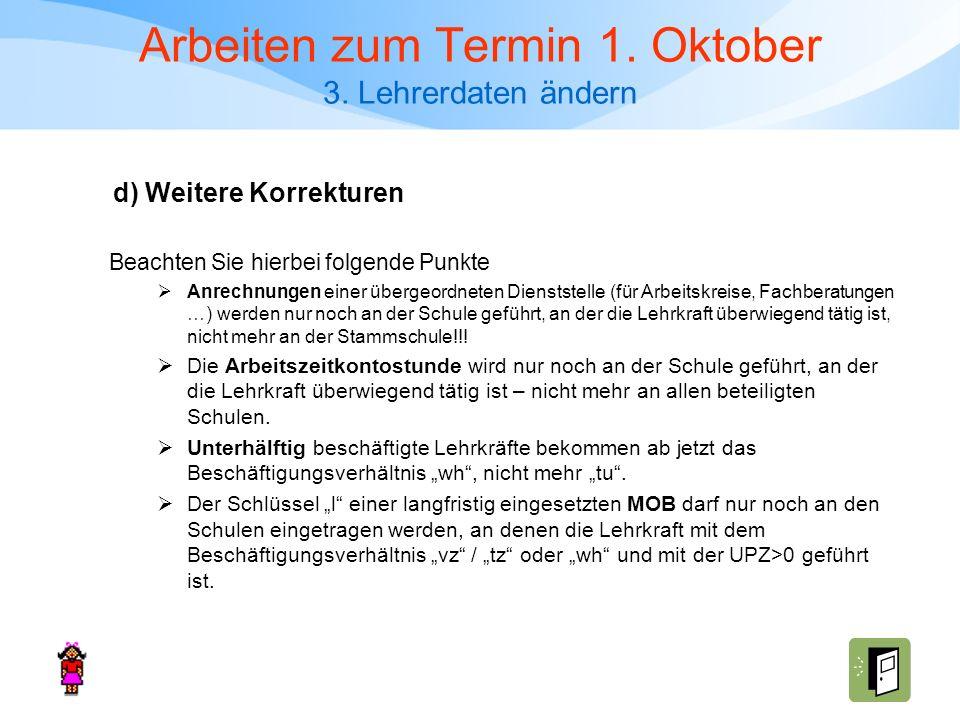 Arbeiten zum Termin 1. Oktober 3. Lehrerdaten ändern Beachten Sie hierbei folgende Punkte Anrechnungen einer übergeordneten Dienststelle (für Arbeitsk