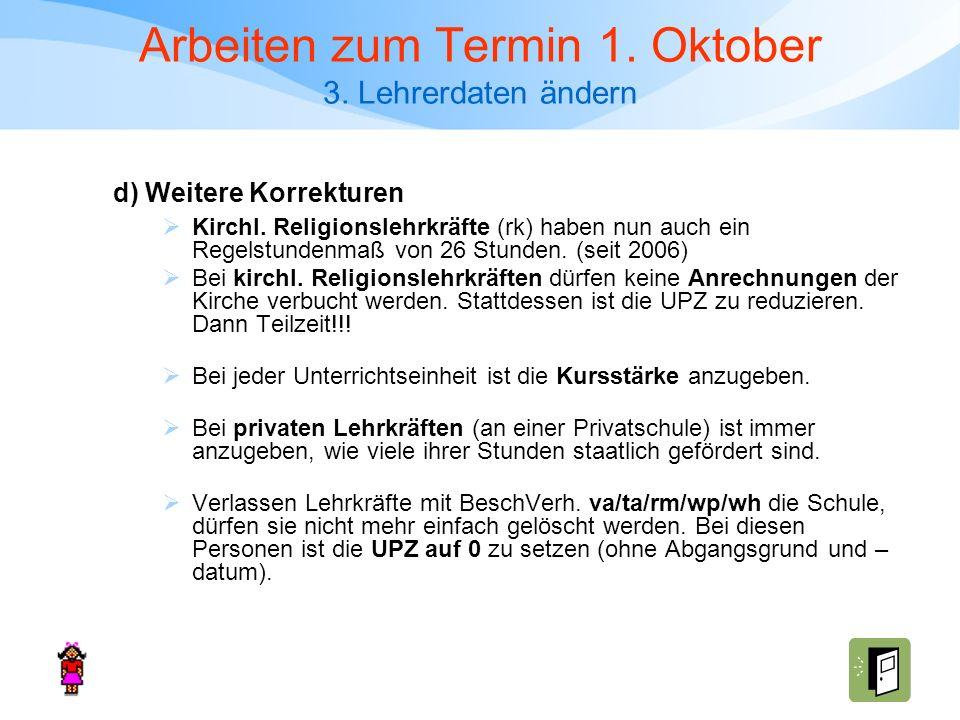 Arbeiten zum Termin 1. Oktober 3. Lehrerdaten ändern Kirchl. Religionslehrkräfte (rk) haben nun auch ein Regelstundenmaß von 26 Stunden. (seit 2006) B