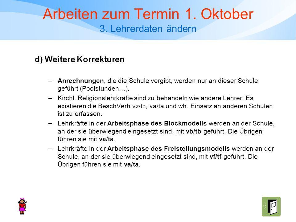 Arbeiten zum Termin 1. Oktober 3. Lehrerdaten ändern –Anrechnungen, die die Schule vergibt, werden nur an dieser Schule geführt (Poolstunden…). –Kirch