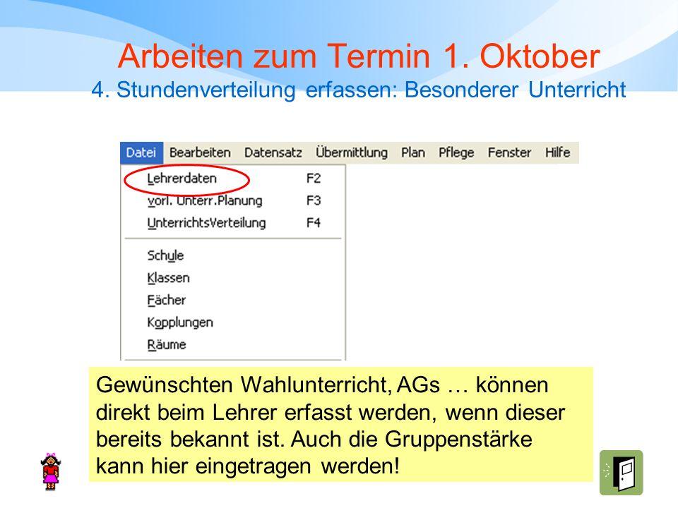 Arbeiten zum Termin 1. Oktober 4. Stundenverteilung erfassen: Besonderer Unterricht Gewünschten Wahlunterricht, AGs … können direkt beim Lehrer erfass