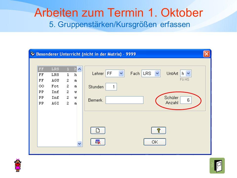 Arbeiten zum Termin 1. Oktober 5. Gruppenstärken/Kursgrößen erfassen