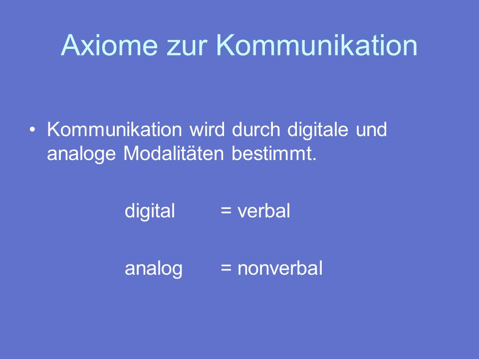 Axiome zur Kommunikation Kommunikationsabläufe können annähernd symmetrisch oder komplementär sein.