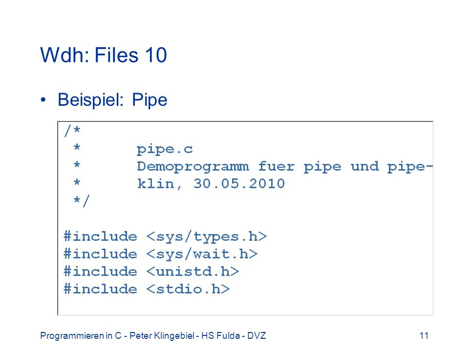 Programmieren in C - Peter Klingebiel - HS Fulda - DVZ11 Wdh: Files 10 Beispiel: Pipe