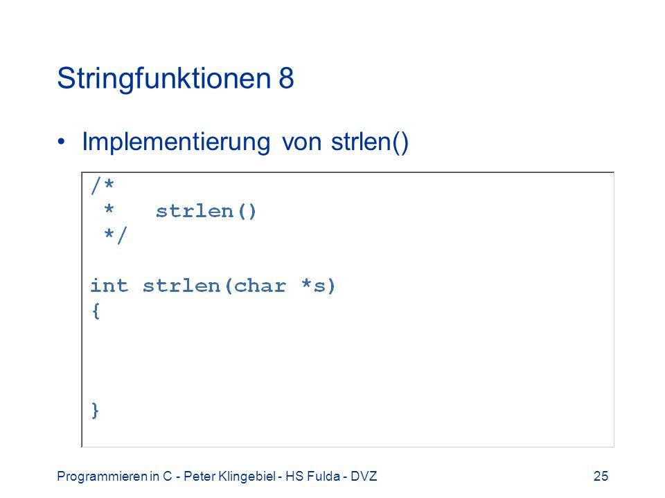 Programmieren in C - Peter Klingebiel - HS Fulda - DVZ25 Stringfunktionen 8 Implementierung von strlen()