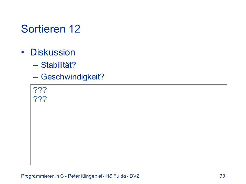 Programmieren in C - Peter Klingebiel - HS Fulda - DVZ39 Sortieren 12 Diskussion –Stabilität? –Geschwindigkeit?