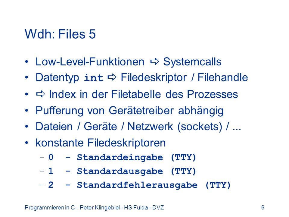 Programmieren in C - Peter Klingebiel - HS Fulda - DVZ7 Öffnen von Dateien –open(), creat() Für andere Files / Geräte ggfs.