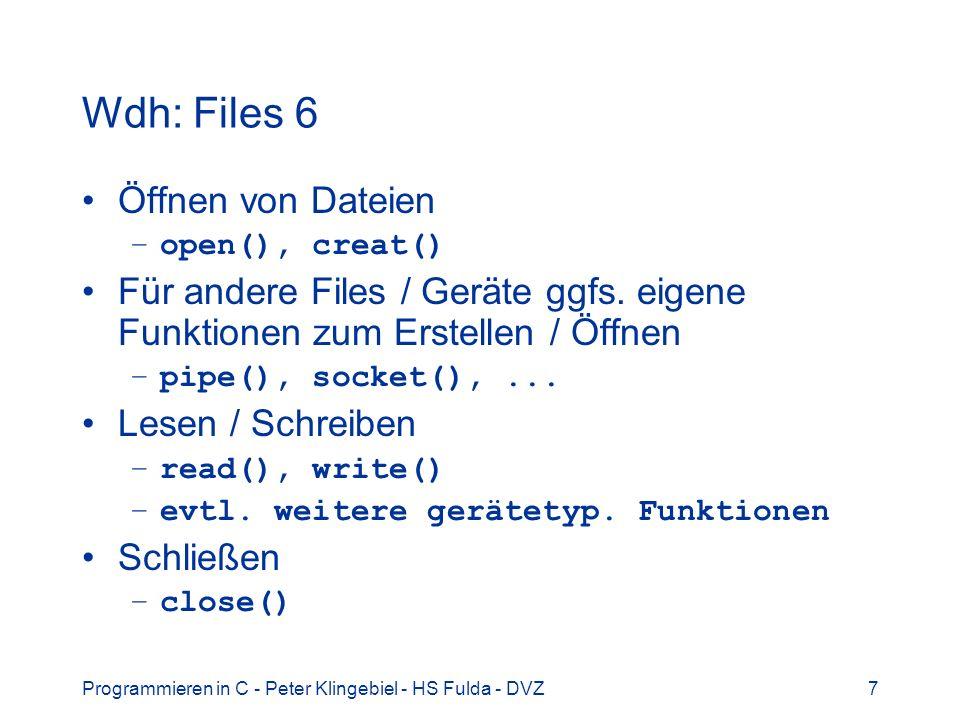 Programmieren in C - Peter Klingebiel - HS Fulda - DVZ7 Öffnen von Dateien –open(), creat() Für andere Files / Geräte ggfs. eigene Funktionen zum Erst