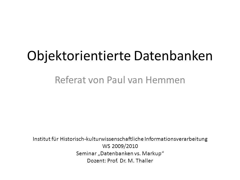 Objektorientierte Datenbanken Referat von Paul van Hemmen Institut für Historisch-kulturwissenschaftliche Informationsverarbeitung WS 2009/2010 Semina