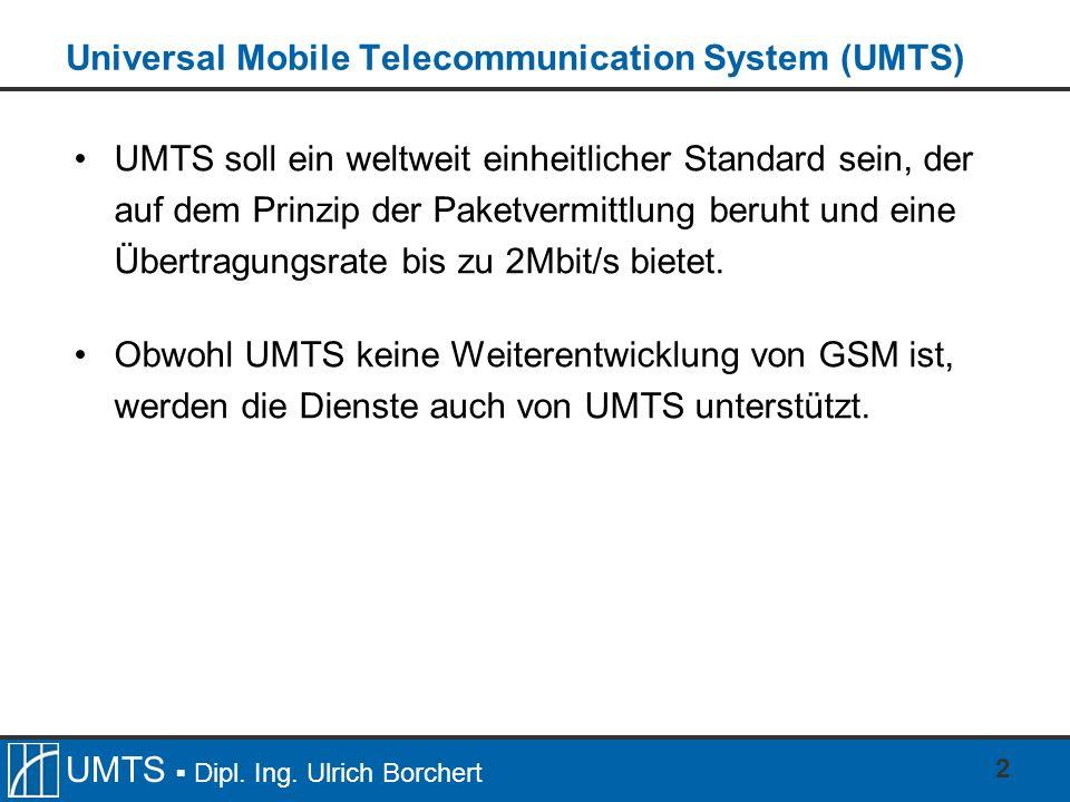 UMTS Dipl. Ing. Ulrich Borchert 2 Universal Mobile Telecommunication System (UMTS) UMTS soll ein weltweit einheitlicher Standard sein, der auf dem Pri